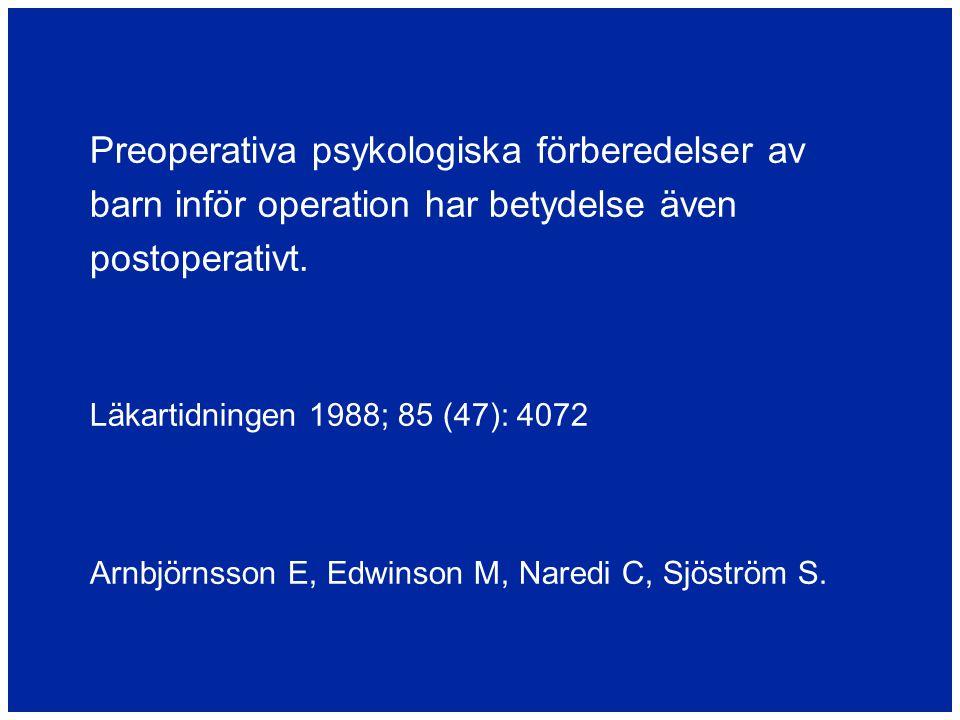 Preoperativa psykologiska förberedelser av barn inför operation har betydelse även postoperativt. Läkartidningen 1988; 85 (47): 4072 Arnbjörnsson E, E