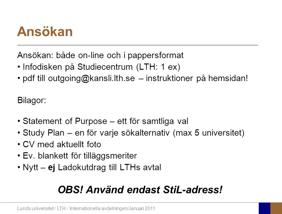 Lunds universitet / LTH / Internationella avdelningen/Januari 2011 Ansökan Ansökan: både on-line och i pappersformat Infodisken på Studiecentrum (LTH: