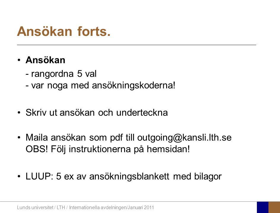 Lunds universitet / LTH / Internationella avdelningen/Januari 2011 Ansökan forts. Ansökan - rangordna 5 val - var noga med ansökningskoderna! Skriv ut