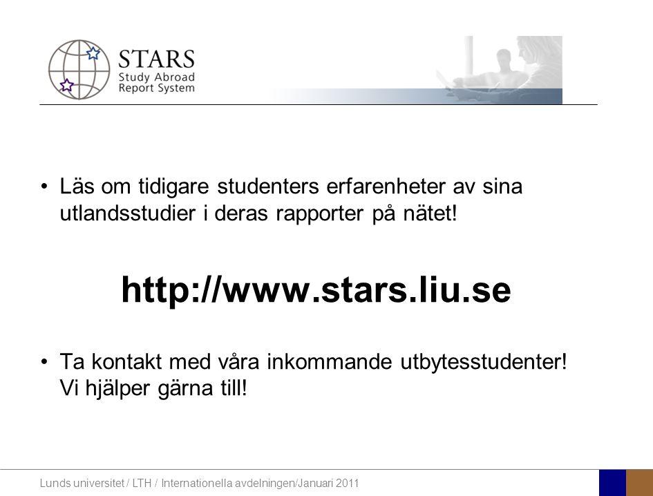 Lunds universitet / LTH / Internationella avdelningen/Januari 2011 Läs om tidigare studenters erfarenheter av sina utlandsstudier i deras rapporter på
