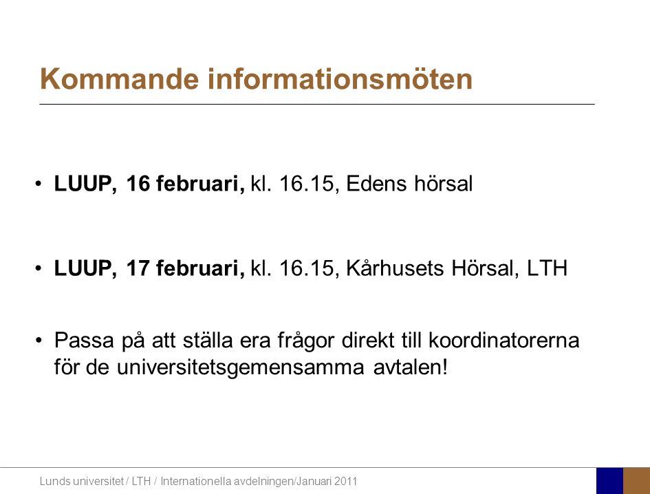 Lunds universitet / LTH / Internationella avdelningen/Januari 2011 Kommande informationsmöten LUUP, 16 februari, kl. 16.15, Edens hörsal LUUP, 17 febr