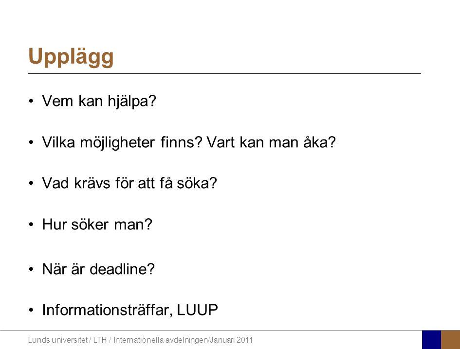 Lunds universitet / LTH / Internationella avdelningen/Januari 2011 Vem kan hjälpa? Vilka möjligheter finns? Vart kan man åka? Vad krävs för att få sök