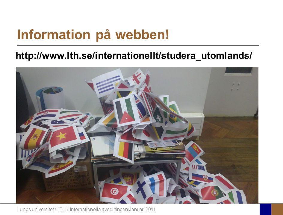 Lunds universitet / LTH / Internationella avdelningen/Januari 2011 Information på webben! http://www.lth.se/internationellt/studera_utomlands/