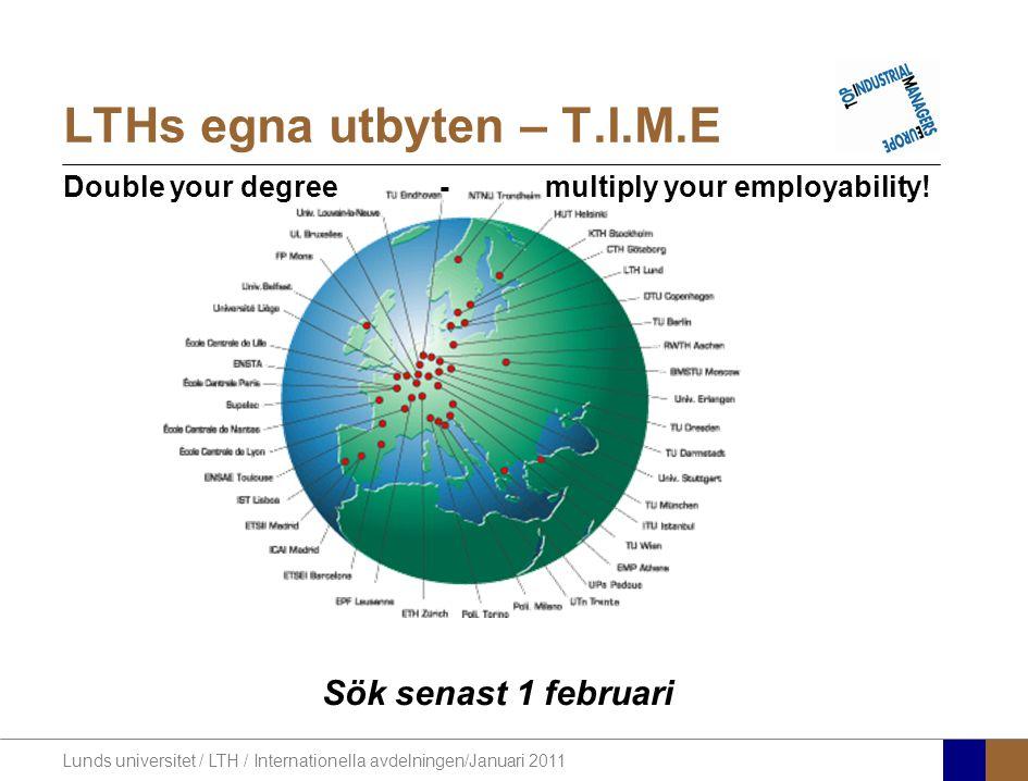 Lunds universitet / LTH / Internationella avdelningen/Januari 2011 LTHs egna utbyten – T.I.M.E Double your degree - multiply your employability! Sök s