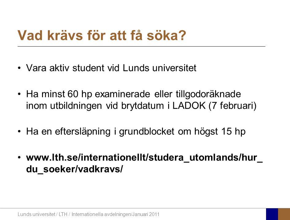 Lunds universitet / LTH / Internationella avdelningen/Januari 2011 Vara aktiv student vid Lunds universitet Ha minst 60 hp examinerade eller tillgodor