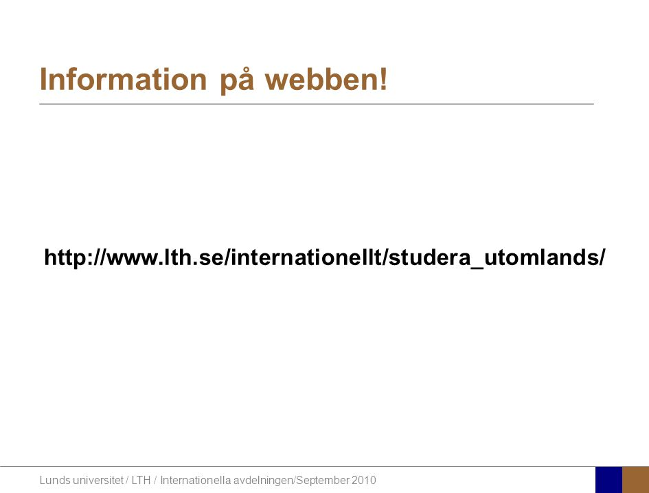 Lunds universitet / LTH / Internationella avdelningen/September 2010 http://www.lth.se/internationellt/studera_utomlands/ Information på webben!