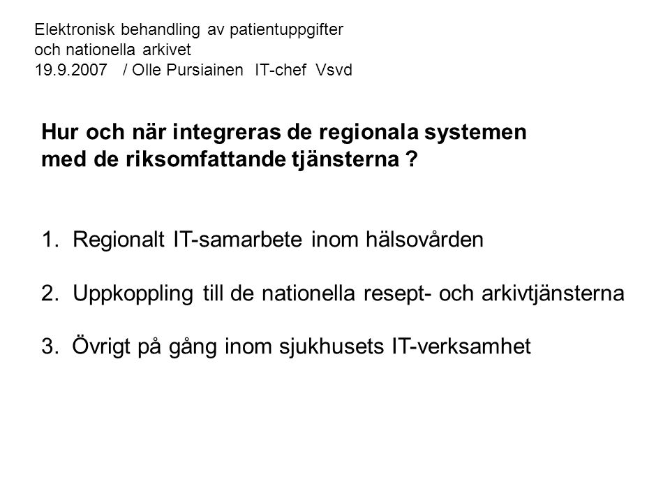 Kommun- och servicestruktur reformen Hälsovårdens regionala utvecklingsstrategi Social- och hälsovårdsdistrikt terveyspiiri Primärhälsovårdsklustrar - värdkommuner - samkommuner Specialsjukvårdens utvecklingsstrategi Samjour Laboratoriesamarbete Röntgensamarbete Apoteks- o materialsamarbete IT-samarbete Regional IT-strategi Vsvd:s IT-strategi Regionalt IT-samarbete inom hälsovården Kommunsamman- slagningar Regional IT-kommitté