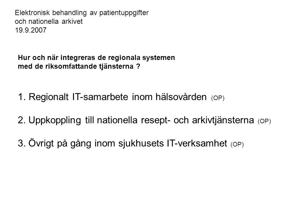 Hur och när integreras de regionala systemen med de riksomfattande tjänsterna ? 1.Regionalt IT-samarbete inom hälsovården (OP) 2. Uppkoppling till nat