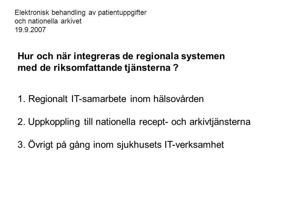 Hur och när integreras de regionala systemen med de riksomfattande tjänsterna ? 1.Regionalt IT-samarbete inom hälsovården 2. Uppkoppling till nationel