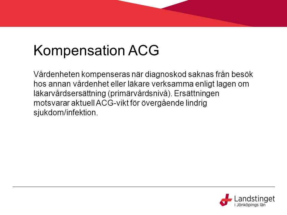 Kompensation ACG Vårdenheten kompenseras när diagnoskod saknas från besök hos annan vårdenhet eller läkare verksamma enligt lagen om läkarvårdsersättning (primärvårdsnivå).
