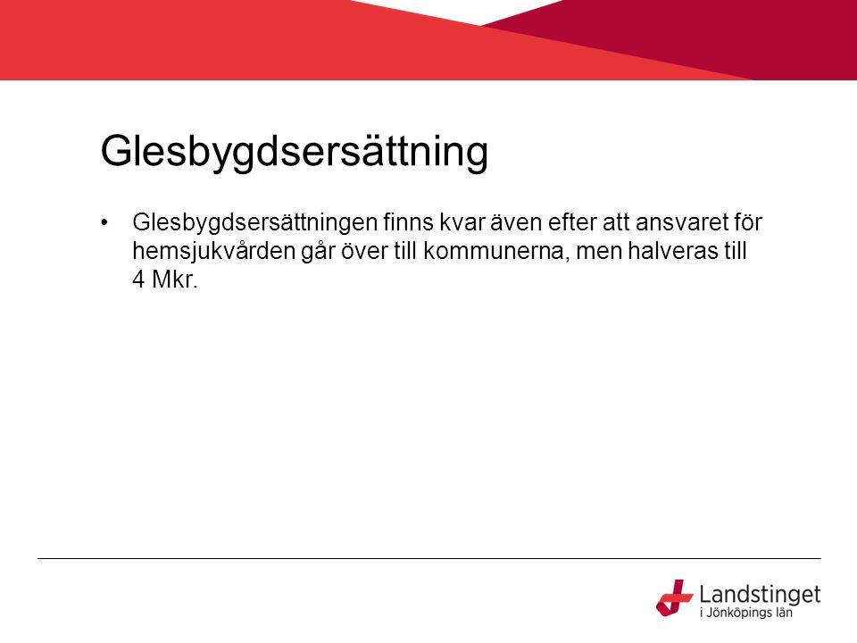 Glesbygdsersättning Glesbygdsersättningen finns kvar även efter att ansvaret för hemsjukvården går över till kommunerna, men halveras till 4 Mkr.