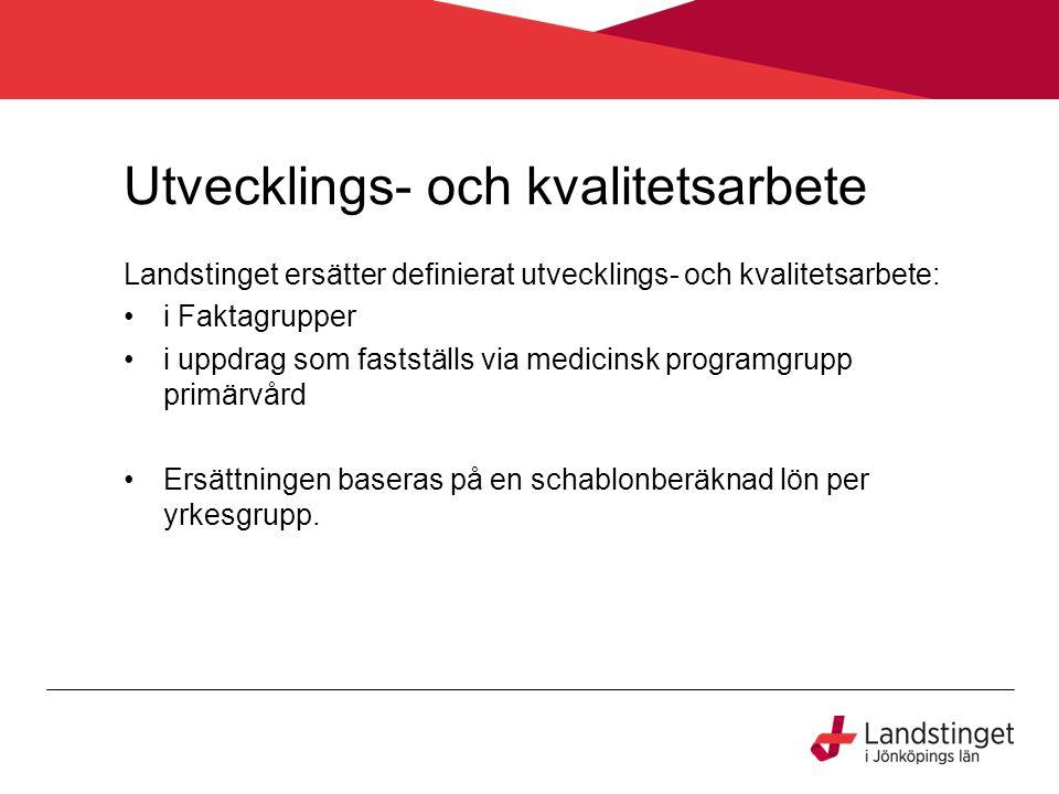 Utvecklings- och kvalitetsarbete Landstinget ersätter definierat utvecklings- och kvalitetsarbete: i Faktagrupper i uppdrag som fastställs via medicinsk programgrupp primärvård Ersättningen baseras på en schablonberäknad lön per yrkesgrupp.
