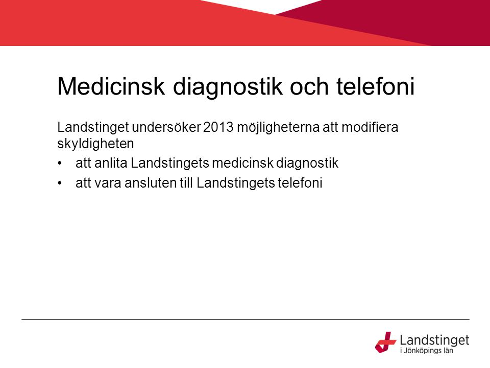 Medicinsk diagnostik och telefoni Landstinget undersöker 2013 möjligheterna att modifiera skyldigheten att anlita Landstingets medicinsk diagnostik att vara ansluten till Landstingets telefoni
