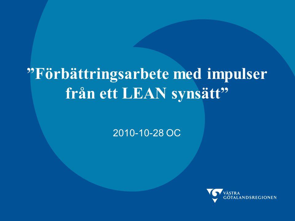 """""""Förbättringsarbete med impulser från ett LEAN synsätt"""" 2010-10-28 OC"""