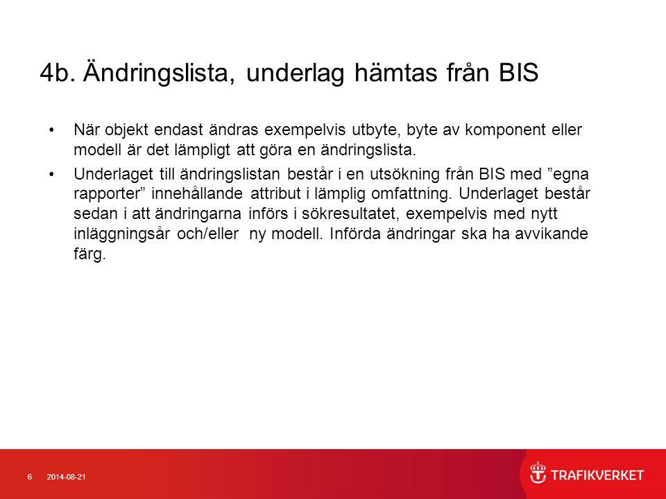 62014-08-21 4b. Ändringslista, underlag hämtas från BIS När objekt endast ändras exempelvis utbyte, byte av komponent eller modell är det lämpligt att