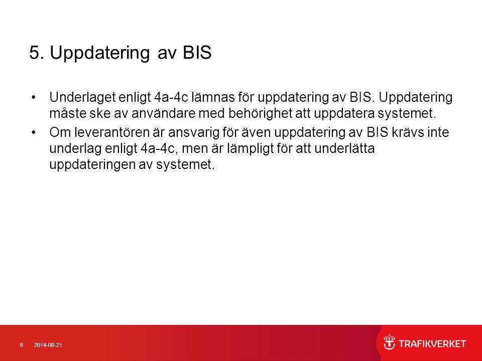 82014-08-21 5. Uppdatering av BIS Underlaget enligt 4a-4c lämnas för uppdatering av BIS. Uppdatering måste ske av användare med behörighet att uppdate