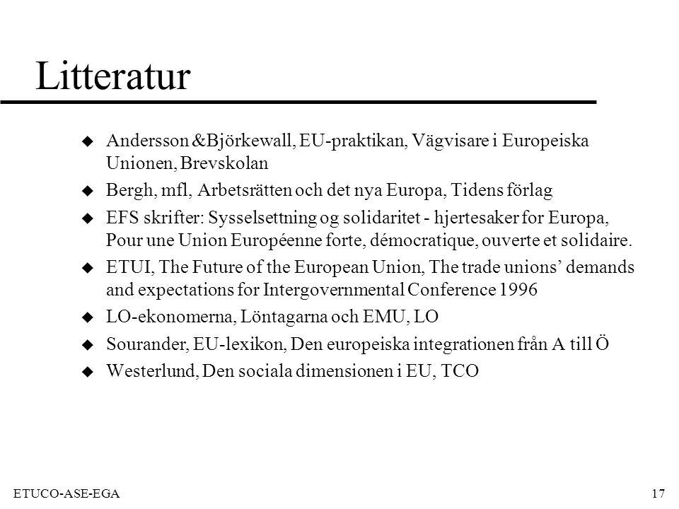ETUCO-ASE-EGA17 Litteratur u Andersson &Björkewall, EU-praktikan, Vägvisare i Europeiska Unionen, Brevskolan u Bergh, mfl, Arbetsrätten och det nya Europa, Tidens förlag u EFS skrifter: Sysselsettning og solidaritet - hjertesaker for Europa, Pour une Union Européenne forte, démocratique, ouverte et solidaire.