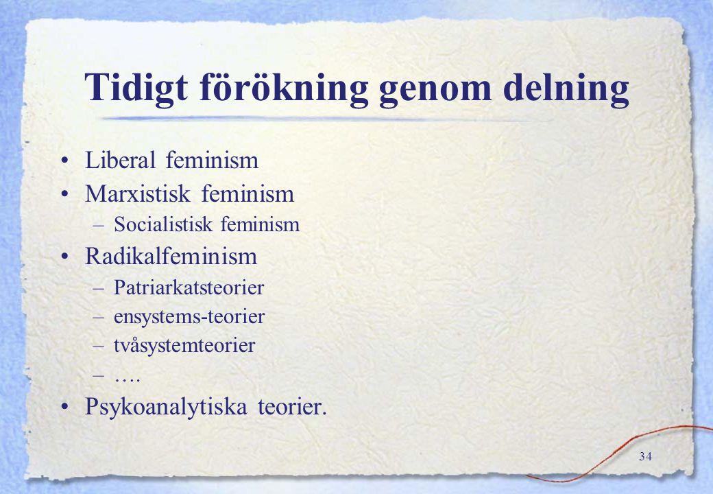 33 Feministisk forskning Reaktion i Sverige under 90-talet Emancipatorisk - människans frigörelse Fokuserar asymmetrier mellan könen Rymmer kritik och