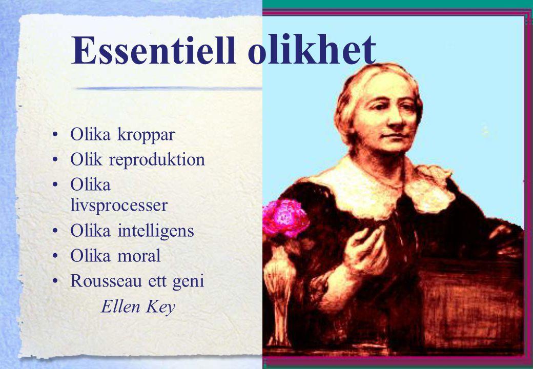 39 Essentiell likhet Förnuftet väsentligt! Dygder är mänskliga! Kvinnor feluppfostras! Rousseau har –fel om kvinnor! –rätt om frihet. Mary Wollstonecr