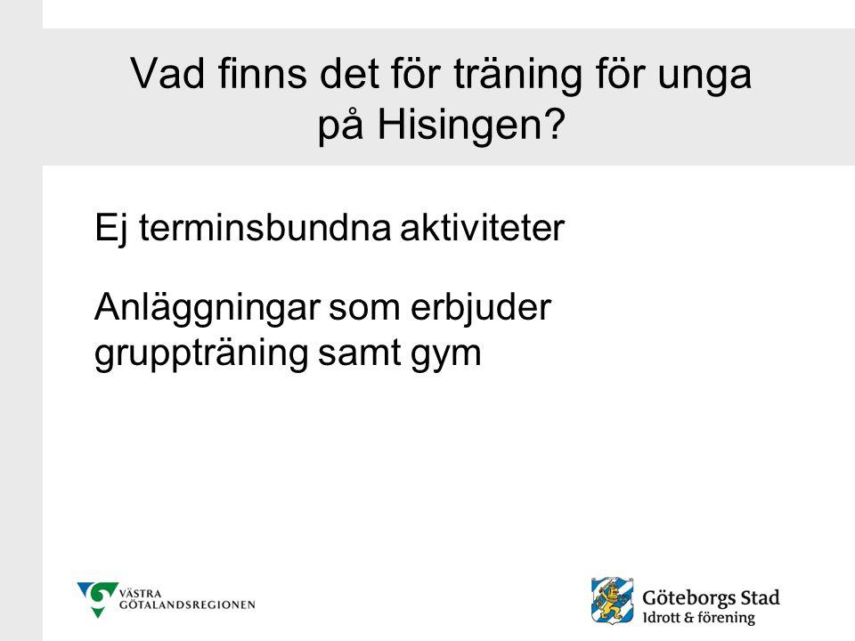 Vad finns det för träning för unga på Hisingen? Ej terminsbundna aktiviteter Anläggningar som erbjuder gruppträning samt gym
