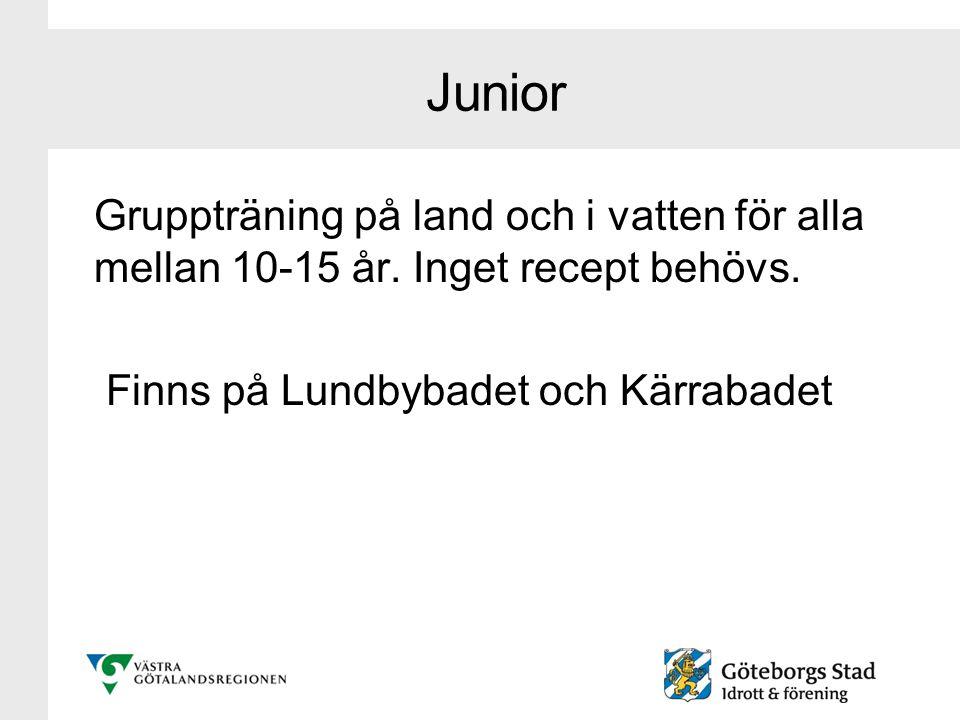 Junior Gruppträning på land och i vatten för alla mellan 10-15 år. Inget recept behövs. Finns på Lundbybadet och Kärrabadet