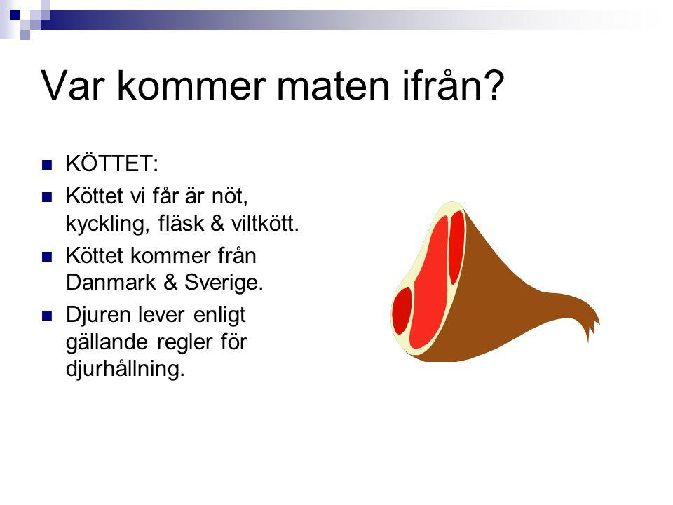 Var kommer maten ifrån? KÖTTET: Köttet vi får är nöt, kyckling, fläsk & viltkött. Köttet kommer från Danmark & Sverige. Djuren lever enligt gällande r