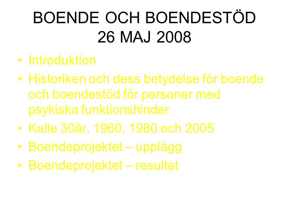 BOENDE OCH BOENDESTÖD 26 MAJ 2008 Introduktion Historiken och dess betydelse för boende och boendestöd för personer med psykiska funktionshinder Kalle
