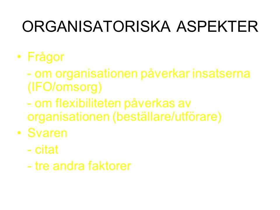 ORGANISATORISKA ASPEKTER Frågor - om organisationen påverkar insatserna (IFO/omsorg) - om flexibiliteten påverkas av organisationen (beställare/utföra