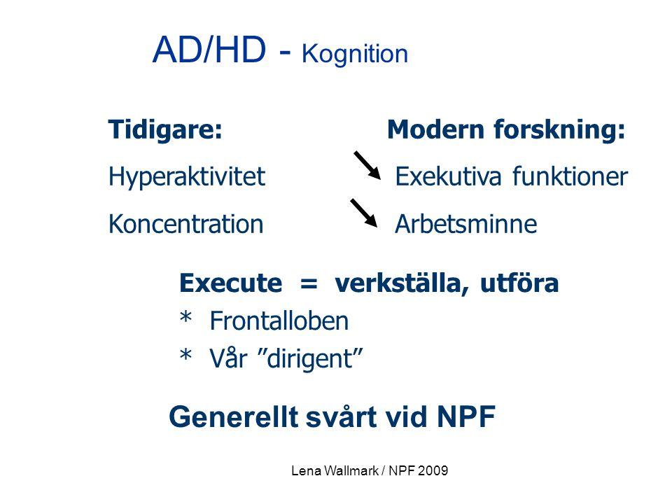"""Lena Wallmark / NPF 2009 AD/HD - Kognition Execute = verkställa, utföra * Frontalloben * Vår """"dirigent"""" Modern forskning: Exekutiva funktioner Arbetsm"""