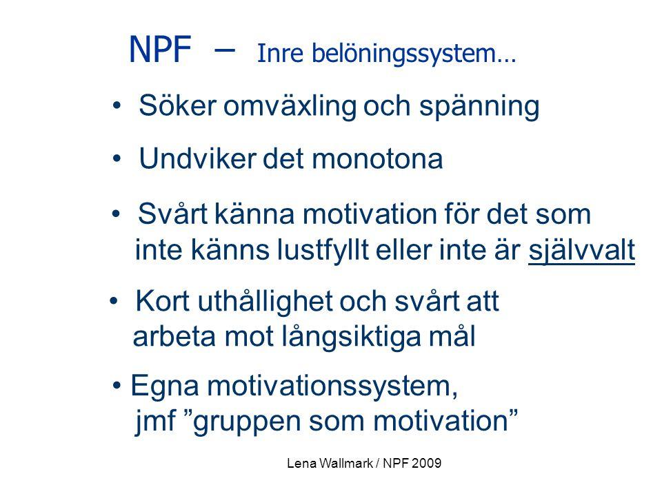 NPF – Inre belöningssystem… Söker omväxling och spänning Undviker det monotona Svårt känna motivation för det som inte känns lustfyllt eller inte är s