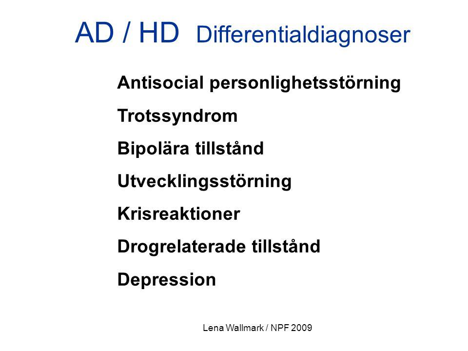 Lena Wallmark / NPF 2009 AD / HD Differentialdiagnoser Antisocial personlighetsstörning Trotssyndrom Bipolära tillstånd Utvecklingsstörning Krisreakti