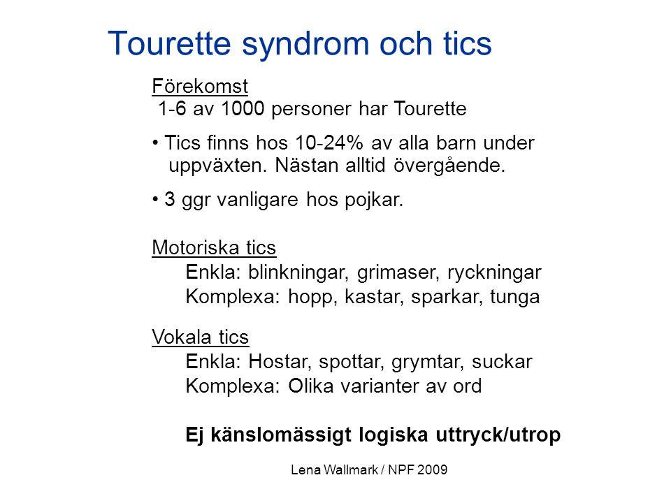 Lena Wallmark / NPF 2009 Tourette syndrom och tics Motoriska tics Enkla: blinkningar, grimaser, ryckningar Komplexa: hopp, kastar, sparkar, tunga Voka