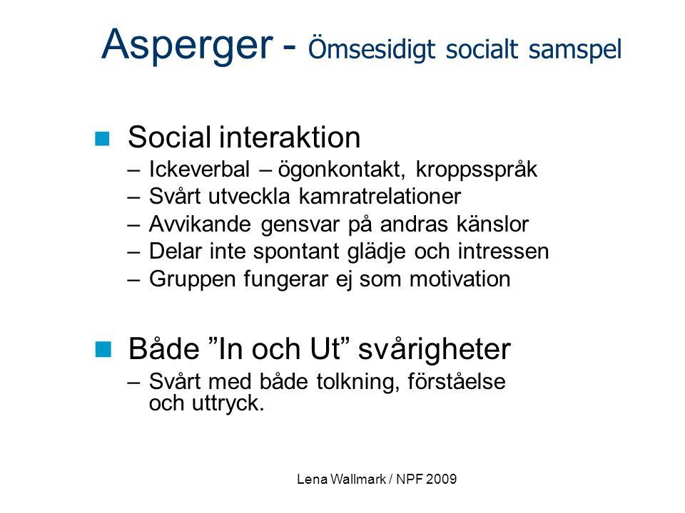 Lena Wallmark / NPF 2009 Social interaktion –Ickeverbal – ögonkontakt, kroppsspråk –Svårt utveckla kamratrelationer –Avvikande gensvar på andras känsl