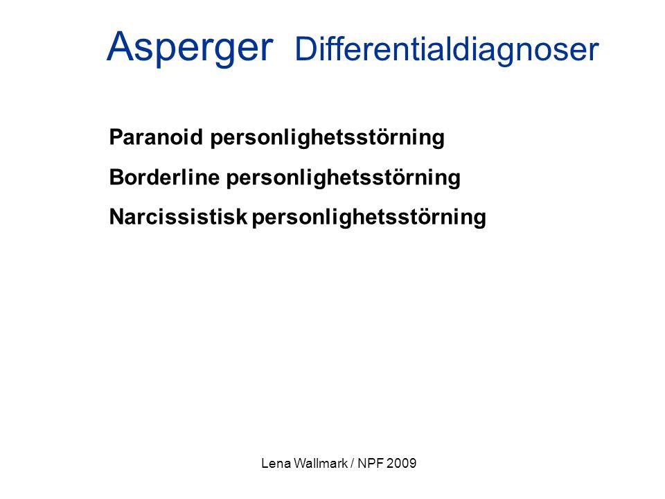 Lena Wallmark / NPF 2009 Asperger Differentialdiagnoser Paranoid personlighetsstörning Borderline personlighetsstörning Narcissistisk personlighetsstö