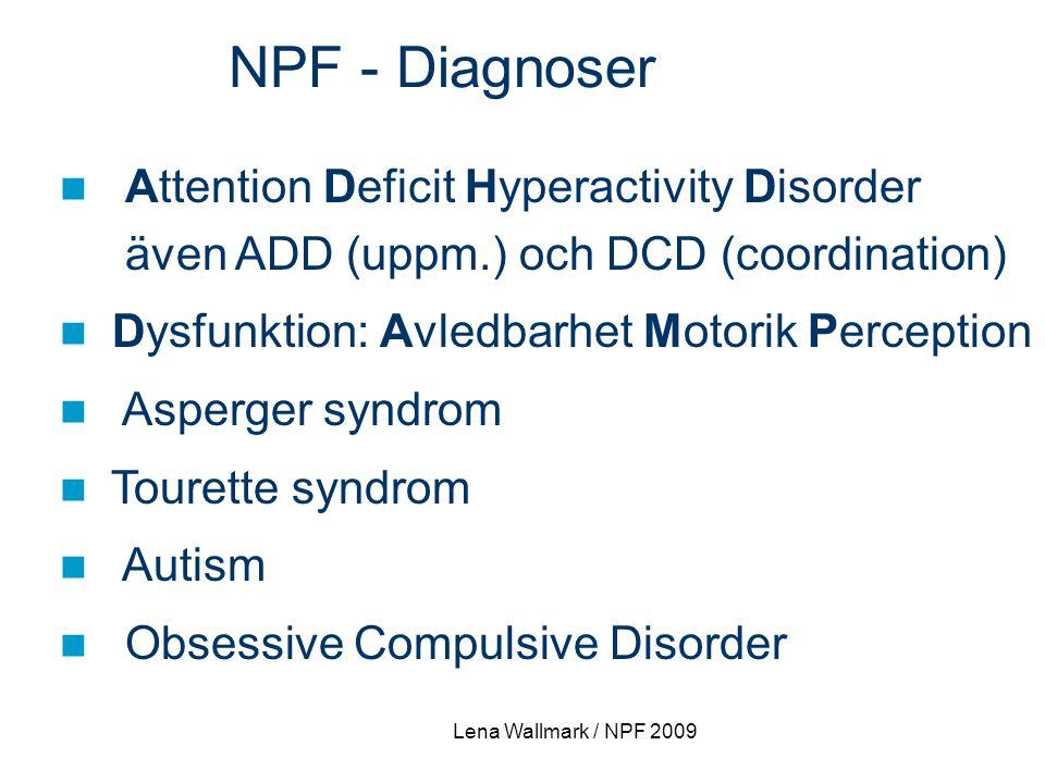 Lena Wallmark / NPF 2009 Attention Deficit Hyperactivity Disorder även ADD (uppm.) och DCD (coordination) Dysfunktion: Avledbarhet Motorik Perception
