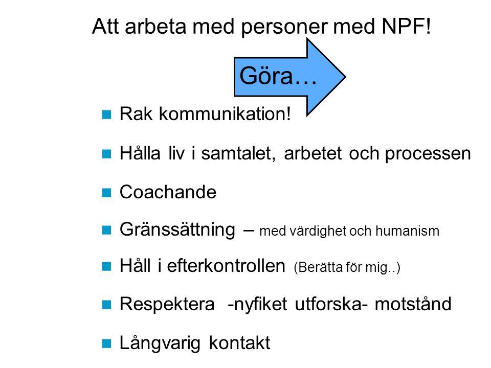 Att arbeta med personer med NPF! Rak kommunikation! Hålla liv i samtalet, arbetet och processen Coachande Gränssättning – med värdighet och humanism H