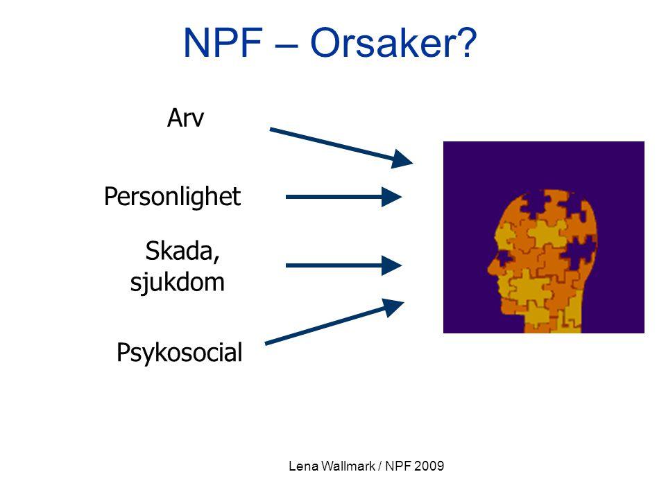 Lena Wallmark / NPF 2009 Arv Skada, sjukdom Psykosocial NPF – Orsaker? Personlighet