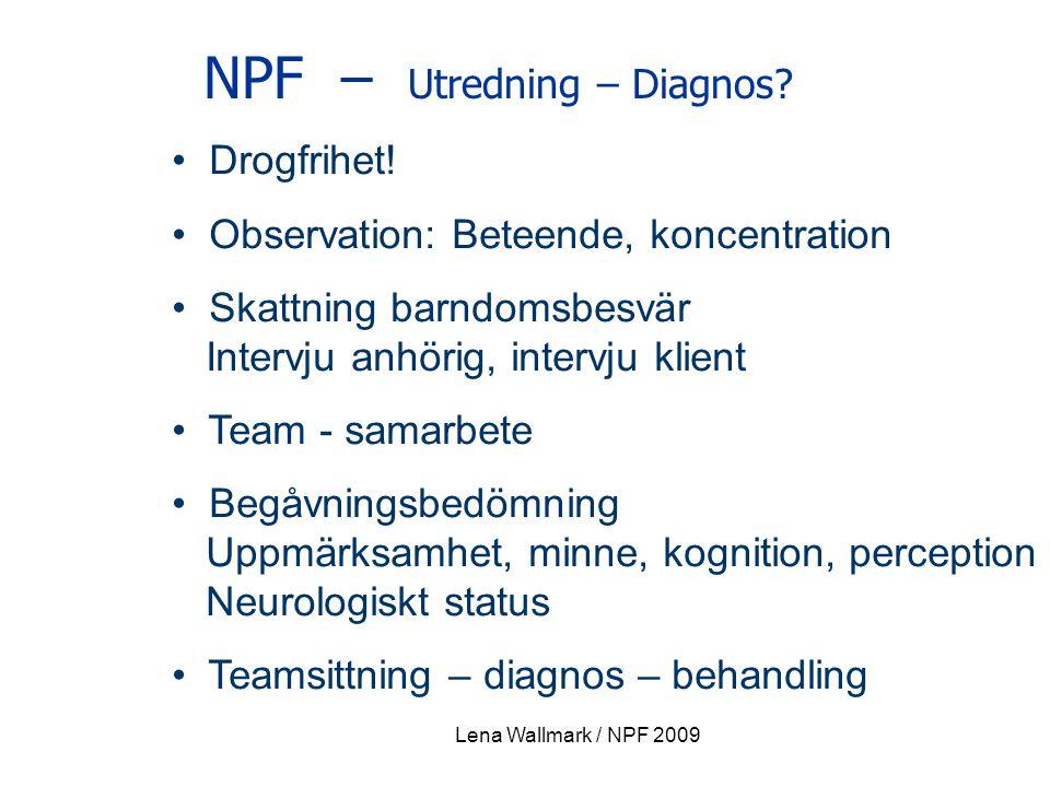 NPF – Utredning – Diagnos? Drogfrihet! Observation: Beteende, koncentration Skattning barndomsbesvär Intervju anhörig, intervju klient Team - samarbet