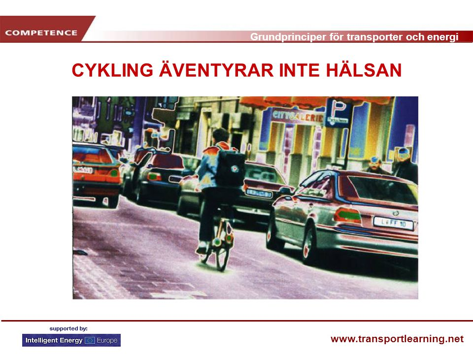 Grundprinciper för transporter och energi www.transportlearning.net CYKLING ÄVENTYRAR INTE HÄLSAN
