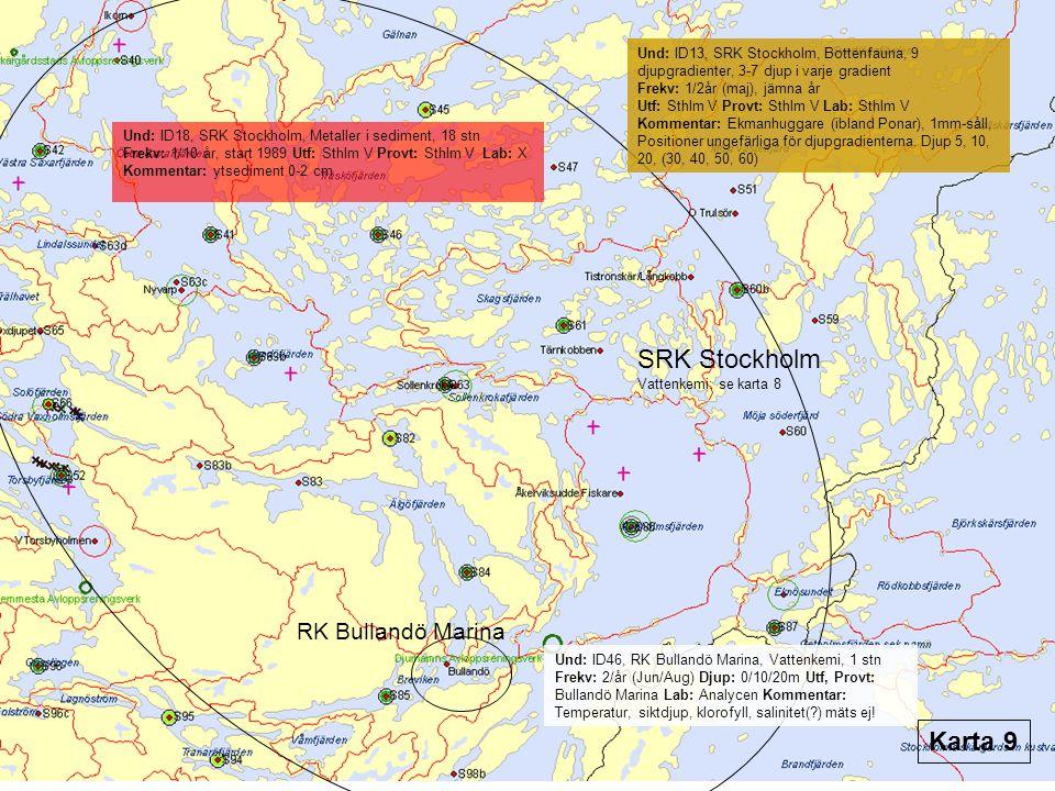 SRK Stockholm Vattenkemi: se karta 8 Und: ID13, SRK Stockholm, Bottenfauna, 9 djupgradienter, 3-7 djup i varje gradient Frekv: 1/2år (maj), jämna år Utf: Sthlm V Provt: Sthlm V Lab: Sthlm V Kommentar: Ekmanhuggare (ibland Ponar), 1mm-såll, Positioner ungefärliga för djupgradienterna.