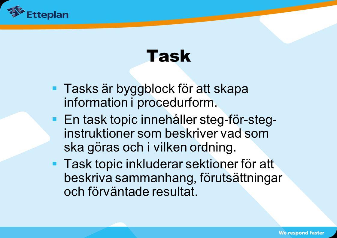 Task  Tasks är byggblock för att skapa information i procedurform.  En task topic innehåller steg-för-steg- instruktioner som beskriver vad som ska
