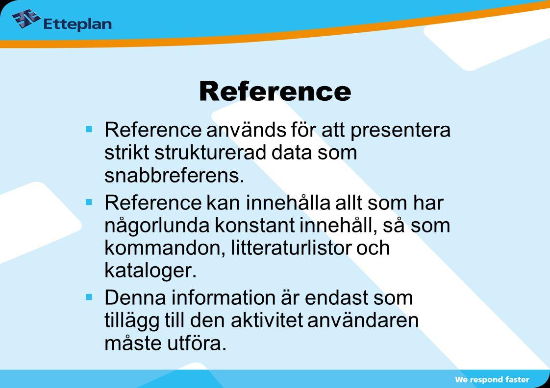 Reference  Reference används för att presentera strikt strukturerad data som snabbreferens.  Reference kan innehålla allt som har någorlunda konstan