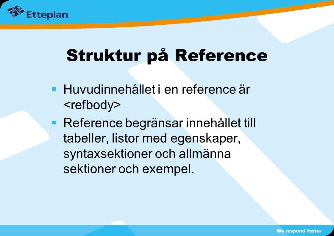Struktur på Reference  Huvudinnehållet i en reference är  Reference begränsar innehållet till tabeller, listor med egenskaper, syntaxsektioner och allmänna sektioner och exempel.