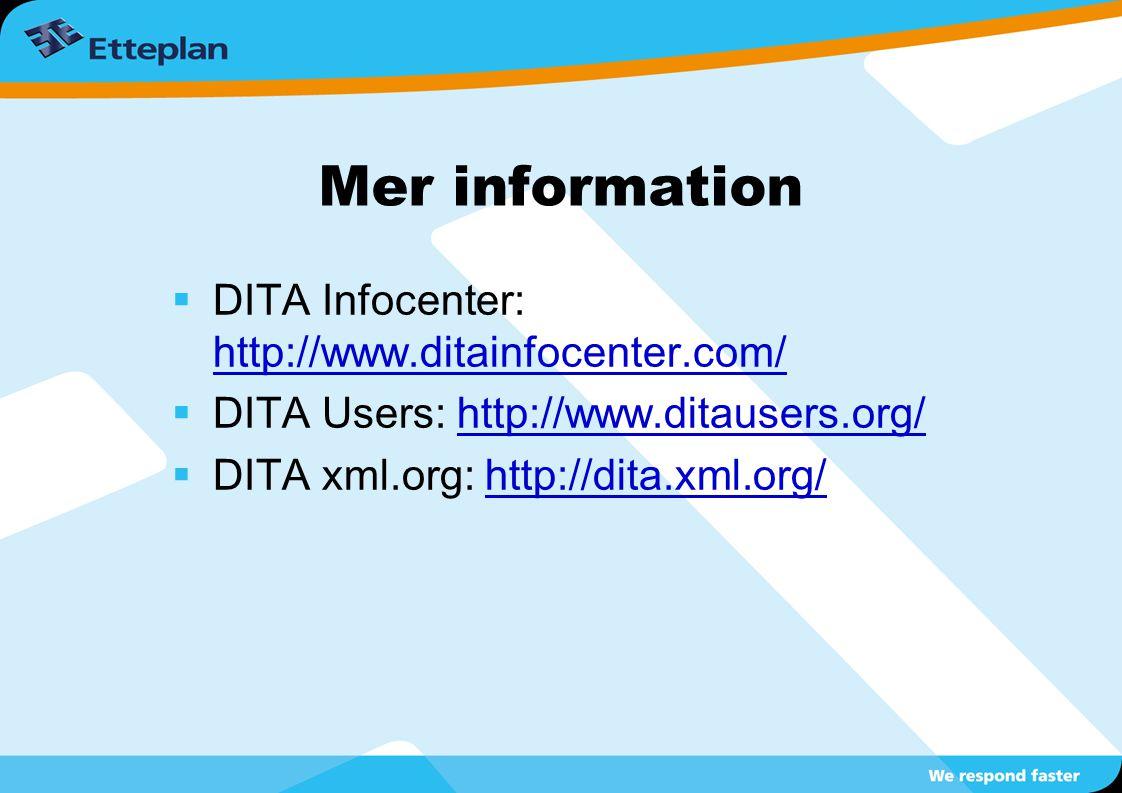 Mer information  DITA Infocenter: http://www.ditainfocenter.com/ http://www.ditainfocenter.com/  DITA Users: http://www.ditausers.org/http://www.ditausers.org/  DITA xml.org: http://dita.xml.org/http://dita.xml.org/