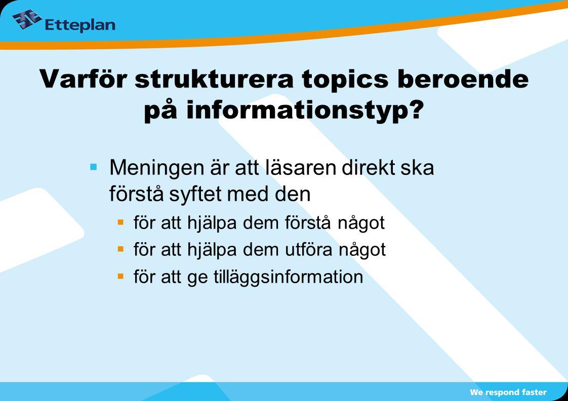 Varför strukturera topics beroende på informationstyp?  Meningen är att läsaren direkt ska förstå syftet med den  för att hjälpa dem förstå något 