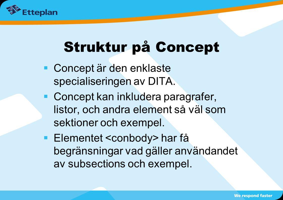 Struktur på Concept  Concept är den enklaste specialiseringen av DITA.  Concept kan inkludera paragrafer, listor, och andra element så väl som sekti