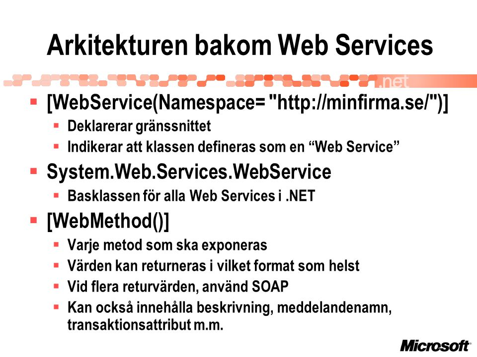 Arkitekturen bakom Web Services  [WebService(Namespace=