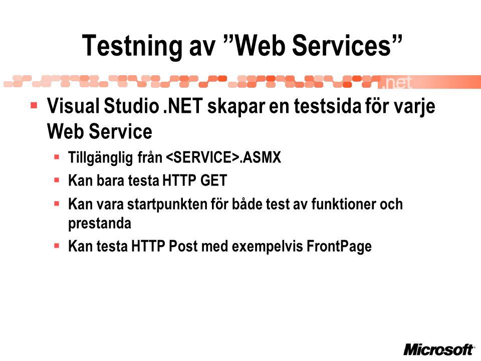 Testning av Web Services  Visual Studio.NET skapar en testsida för varje Web Service  Tillgänglig från.ASMX  Kan bara testa HTTP GET  Kan vara startpunkten för både test av funktioner och prestanda  Kan testa HTTP Post med exempelvis FrontPage