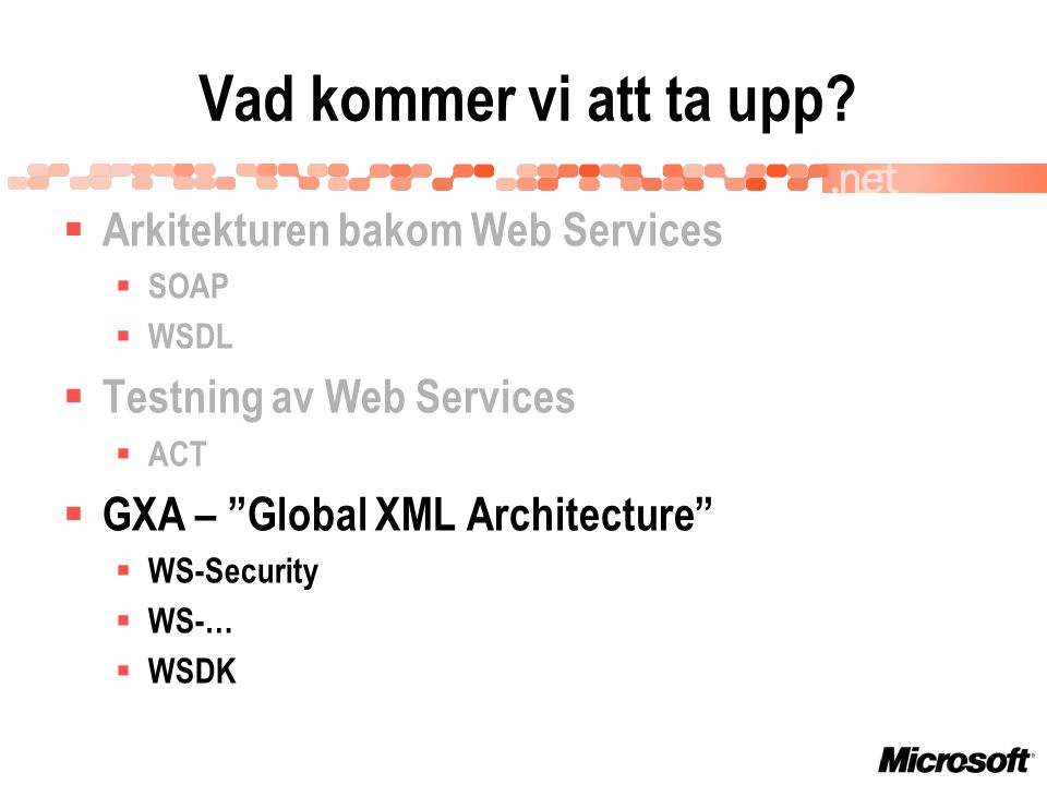 " Arkitekturen bakom Web Services  SOAP  WSDL  Testning av Web Services  ACT  GXA – ""Global XML Architecture""  WS-Security  WS-…  WSDK Vad kom"