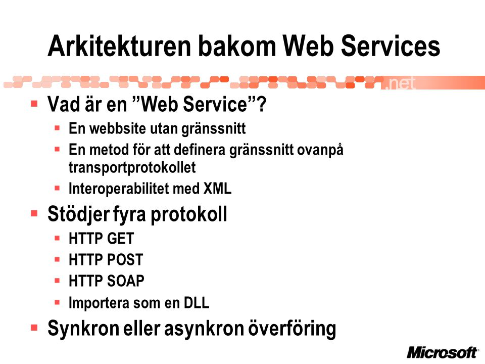 WSDK  Web Services Development Kit  Första versionen innehåller…  WS-Routing  WS-Security  DIME ( Direct Internet Message Encapsulation )  Lägger till funktionalitet till Visual Studio.NET  SoapContext.Referrals  SoapContext.Security  SoapContext.Path  SoapContext.Attachments